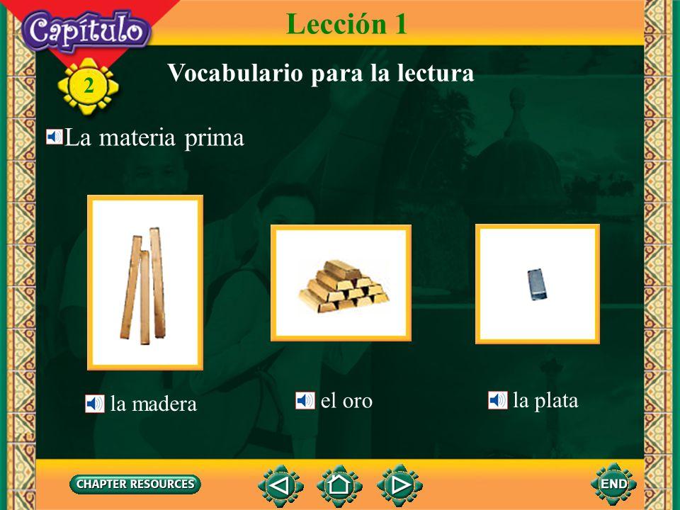 Lección 1 Vocabulario para la lectura La materia prima el oro la plata
