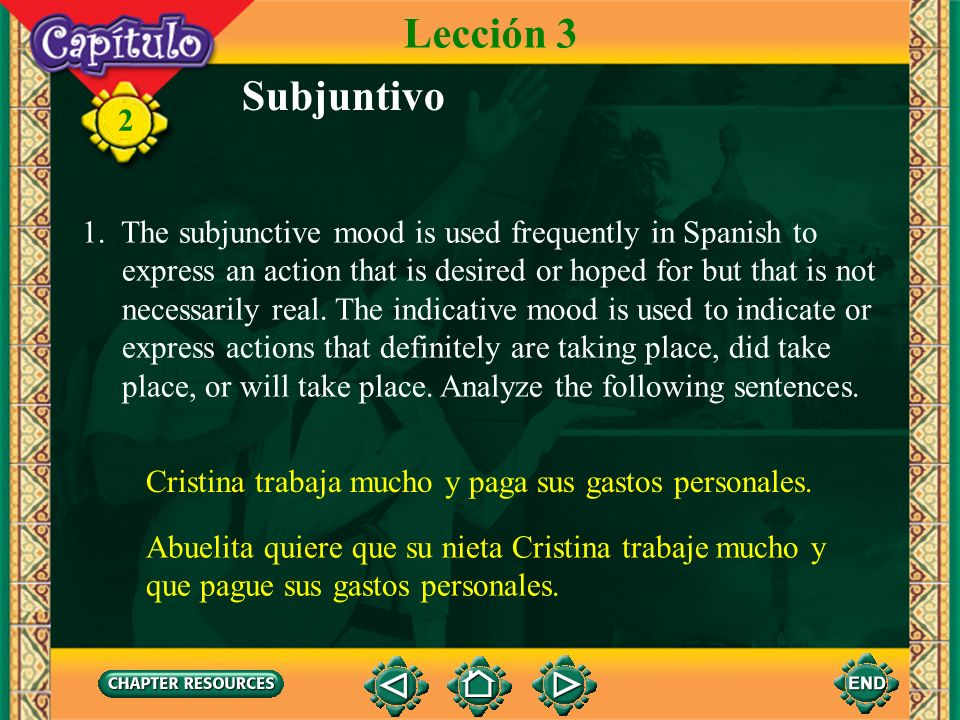 Lección 3Subjuntivo. 1. The subjunctive mood is used frequently in Spanish to. express an action that is desired or hoped for but that is not.
