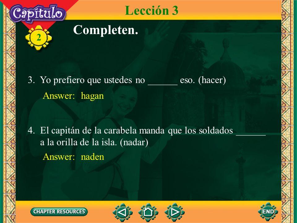 Lección 3 Completen. 3. Yo prefiero que ustedes no ______ eso. (hacer)