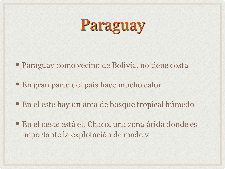 Paraguay Paraguay como vecino de Bolivia, no tiene costa