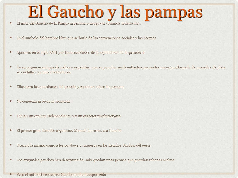 El Gaucho y las pampas El mito del Gaucho de la Pampa argentina o uruguaya continúa todavía hoy.