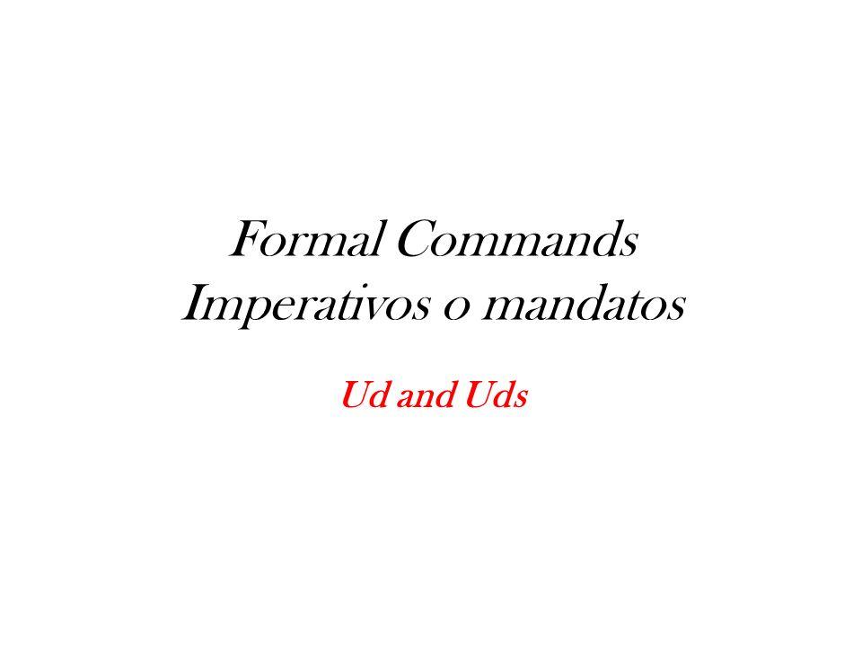 Formal Commands Imperativos o mandatos
