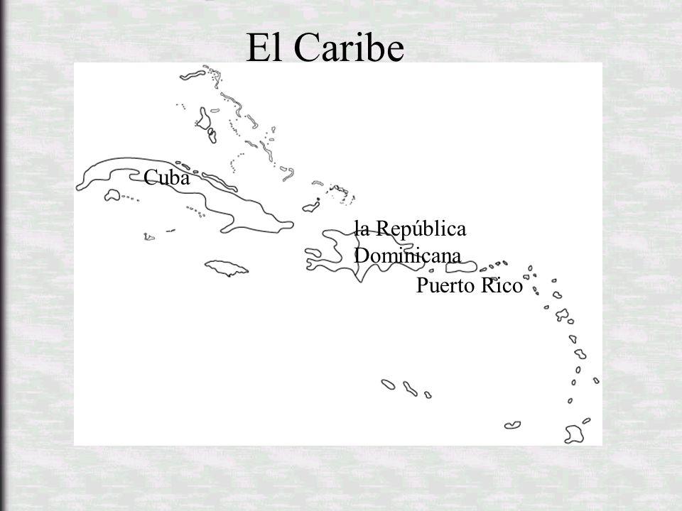 El Caribe Cuba la República Dominicana Puerto Rico