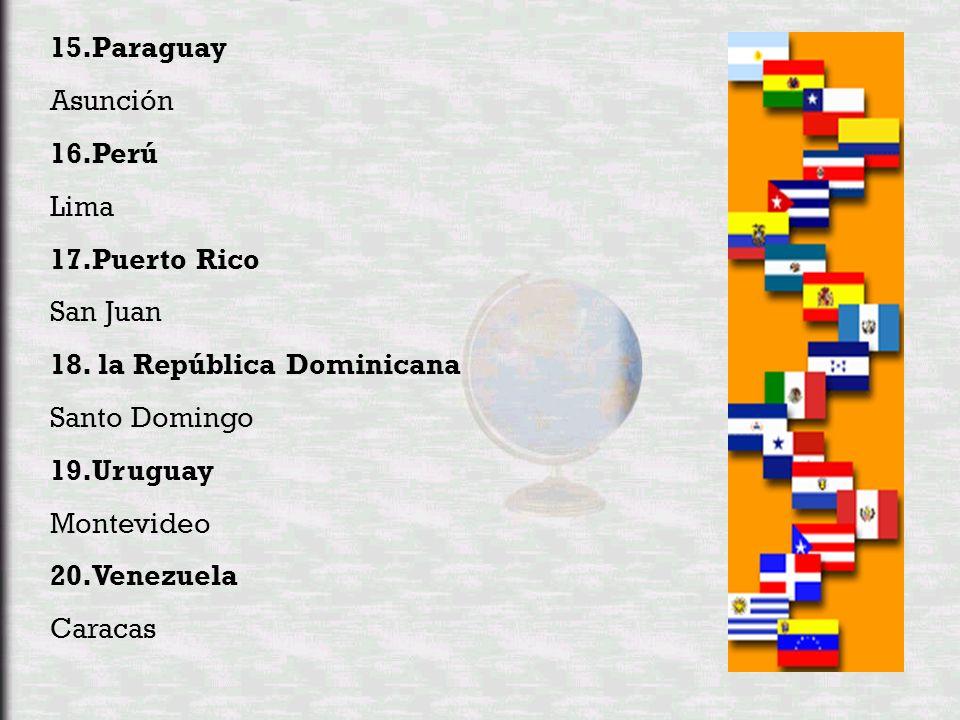 15.Paraguay Asunción. 16.Perú. Lima. 17.Puerto Rico. San Juan. 18. la República Dominicana. Santo Domingo.