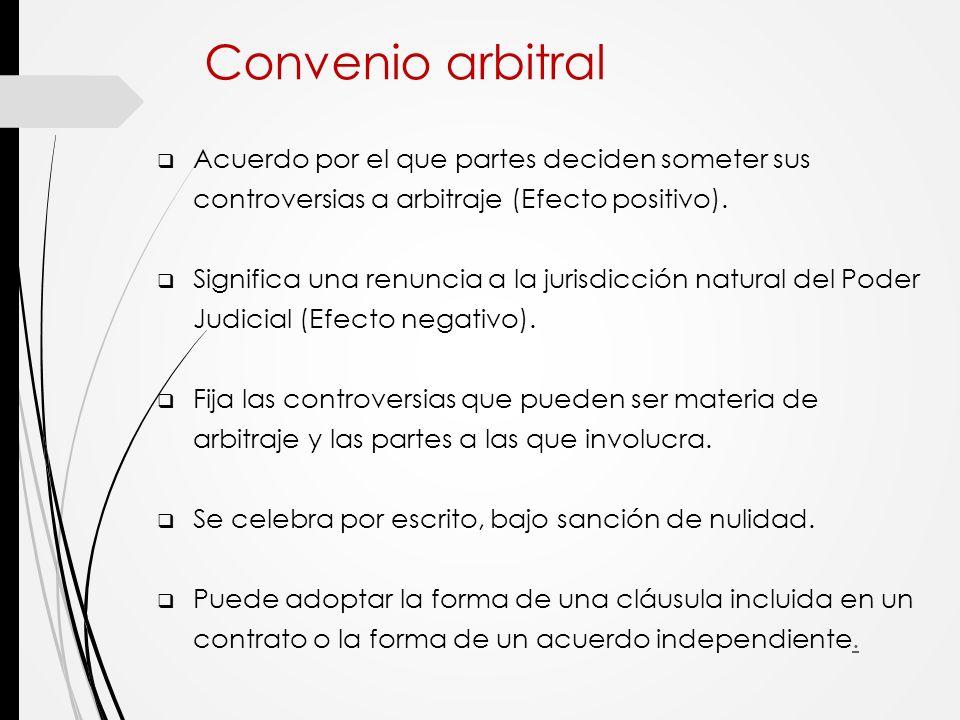 Convenio arbitral Acuerdo por el que partes deciden someter sus controversias a arbitraje (Efecto positivo).