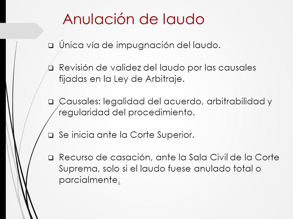 Anulación de laudo Única vía de impugnación del laudo.