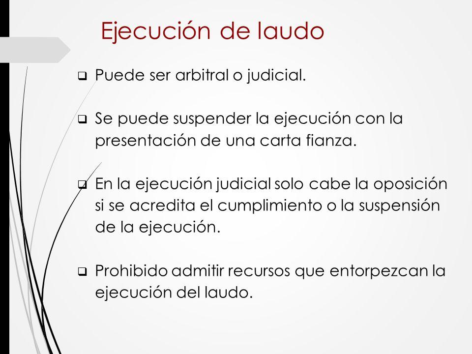 Ejecución de laudo Puede ser arbitral o judicial.