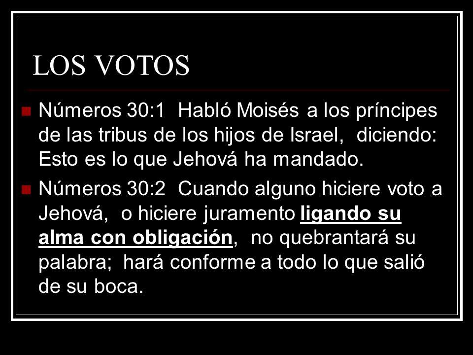 LOS VOTOS Números 30:1 Habló Moisés a los príncipes de las tribus de los hijos de Israel, diciendo: Esto es lo que Jehová ha mandado.