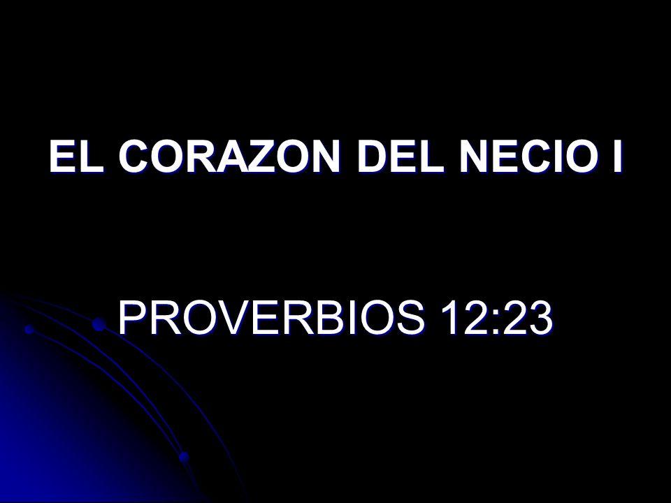 EL CORAZON DEL NECIO I PROVERBIOS 12:23