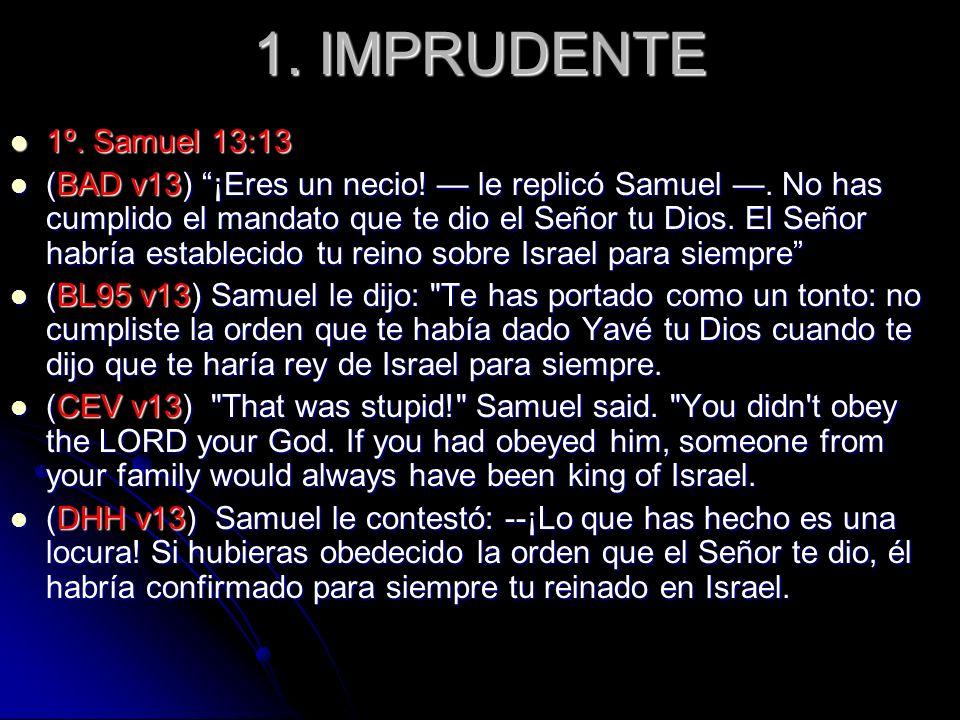 1. IMPRUDENTE 1º. Samuel 13:13.
