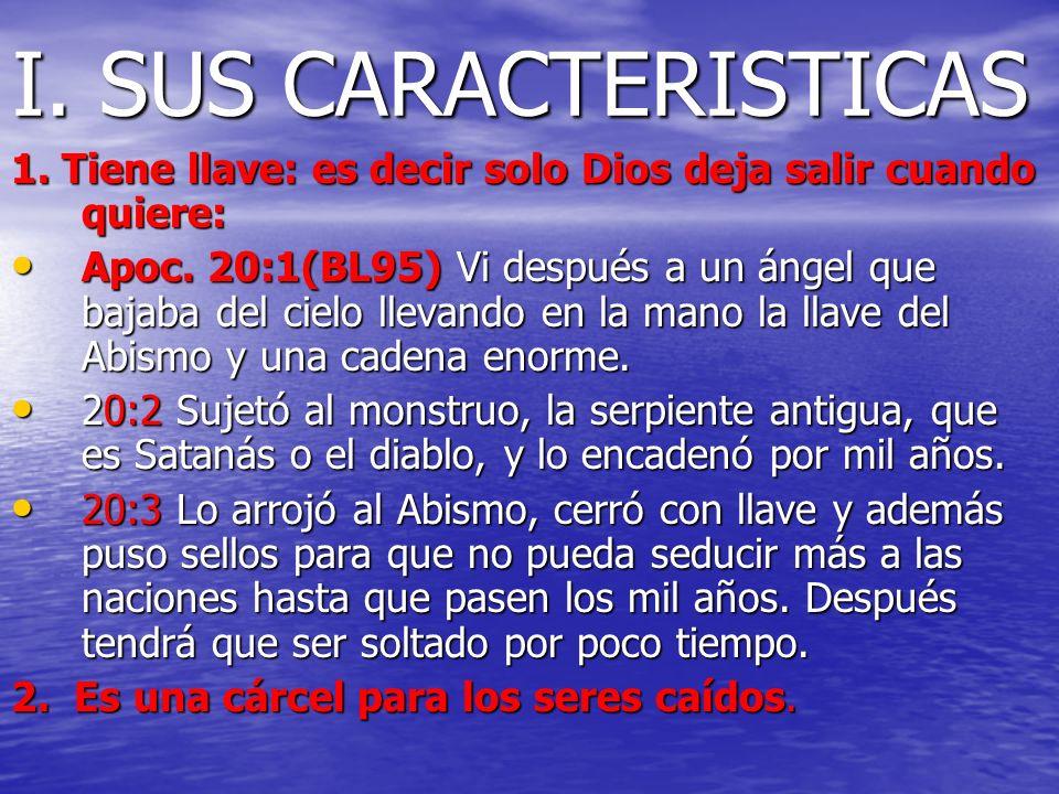 I. SUS CARACTERISTICAS1. Tiene llave: es decir solo Dios deja salir cuando quiere: