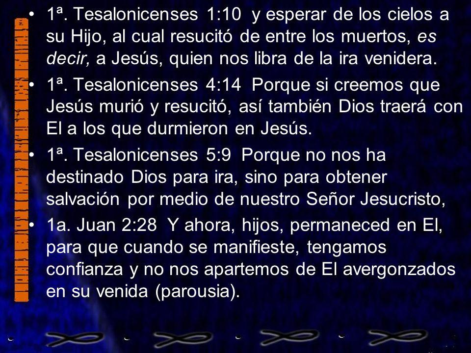 1ª. Tesalonicenses 1:10 y esperar de los cielos a su Hijo, al cual resucitó de entre los muertos, es decir, a Jesús, quien nos libra de la ira venidera.