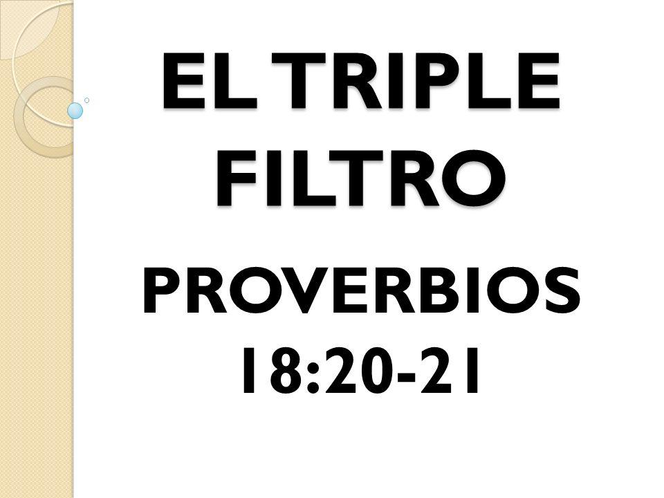 EL TRIPLE FILTRO PROVERBIOS 18:20-21