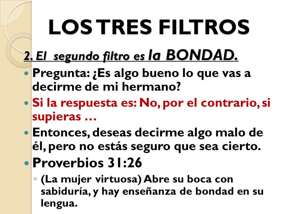 LOS TRES FILTROS Proverbios 31:26 2. El segundo filtro es la BONDAD.