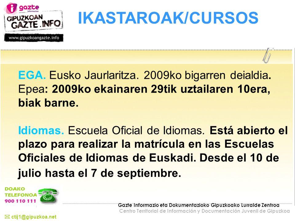 IKASTAROAK/CURSOS EGA. Eusko Jaurlaritza. 2009ko bigarren deialdia. Epea: 2009ko ekainaren 29tik uztailaren 10era, biak barne.