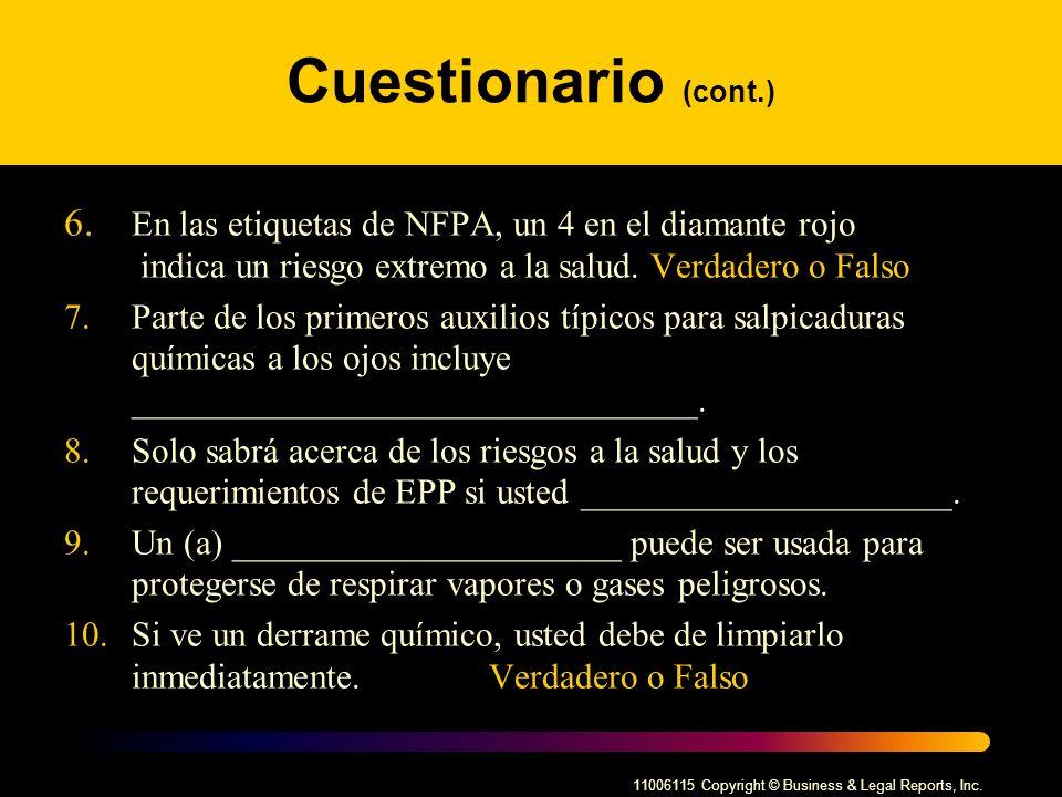Cuestionario (cont.) 6. En las etiquetas de NFPA, un 4 en el diamante rojo indica un riesgo extremo a la salud. Verdadero o Falso.