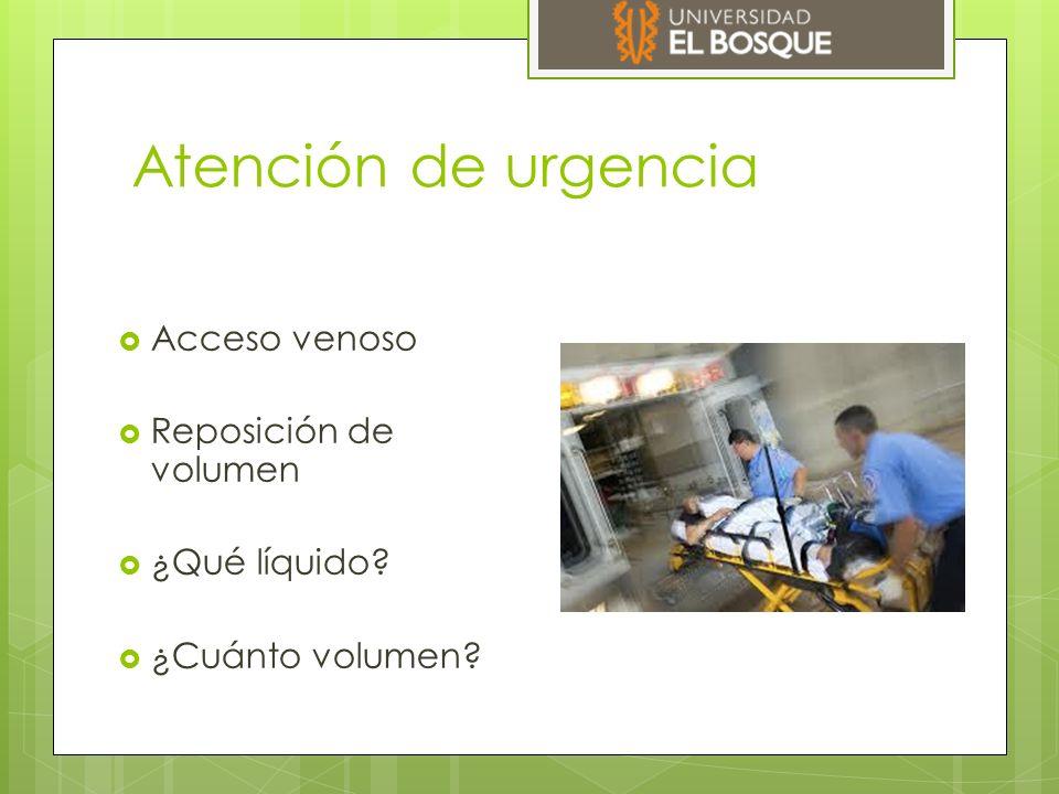 Atención de urgencia Acceso venoso Reposición de volumen ¿Qué líquido