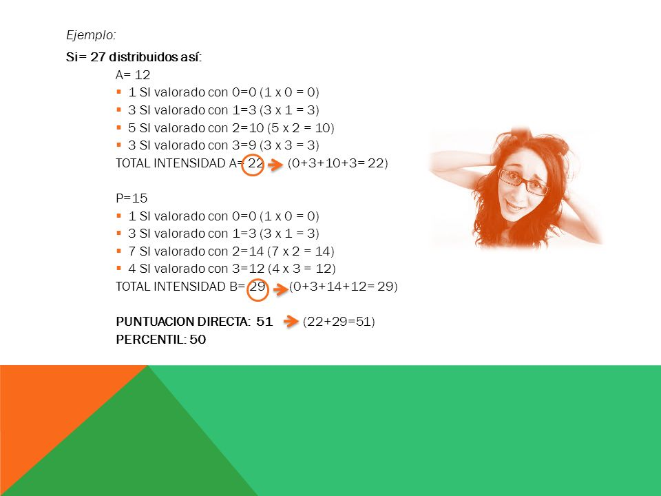 Ejemplo: Si= 27 distribuidos así: A= 12. 1 SI valorado con 0=0 (1 x 0 = 0) 3 SI valorado con 1=3 (3 x 1 = 3)