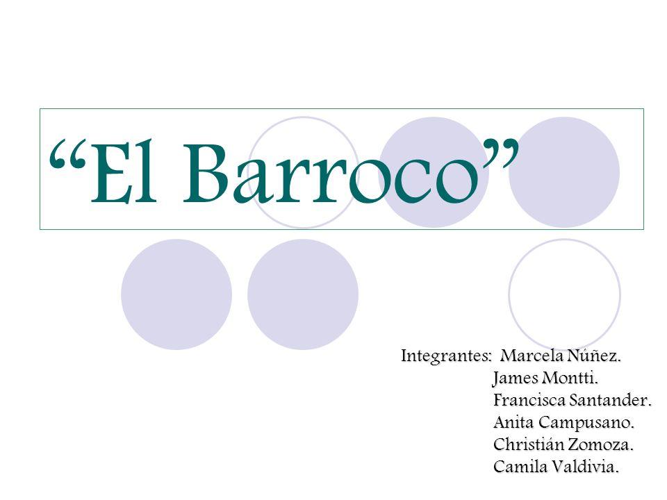 El Barroco Integrantes: Marcela Núñez. James Montti.