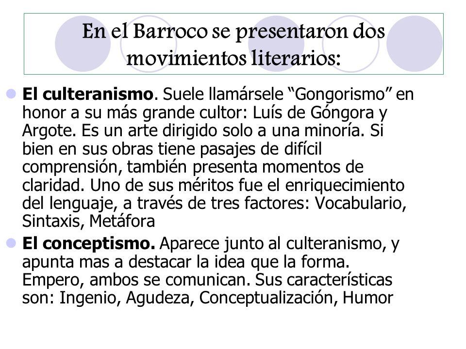 En el Barroco se presentaron dos movimientos literarios: