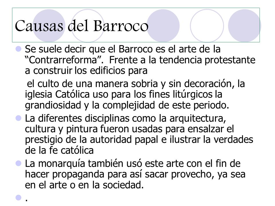 Causas del Barroco Se suele decir que el Barroco es el arte de la Contrarreforma . Frente a la tendencia protestante a construir los edificios para.