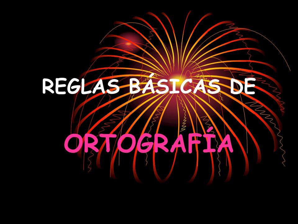 REGLAS BÁSICAS DE ORTOGRAFÍA