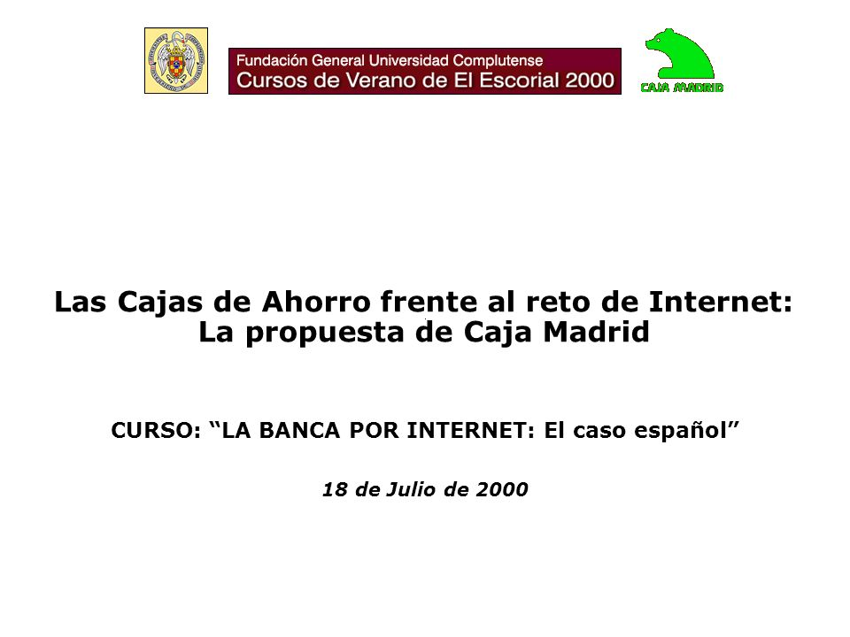 CURSO: LA BANCA POR INTERNET: El caso español 18 de Julio de 2000