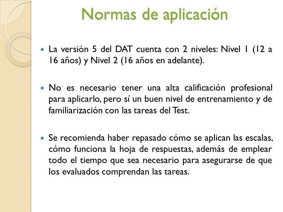 Normas de aplicación La versión 5 del DAT cuenta con 2 niveles: Nivel 1 (12 a 16 años) y Nivel 2 (16 años en adelante).