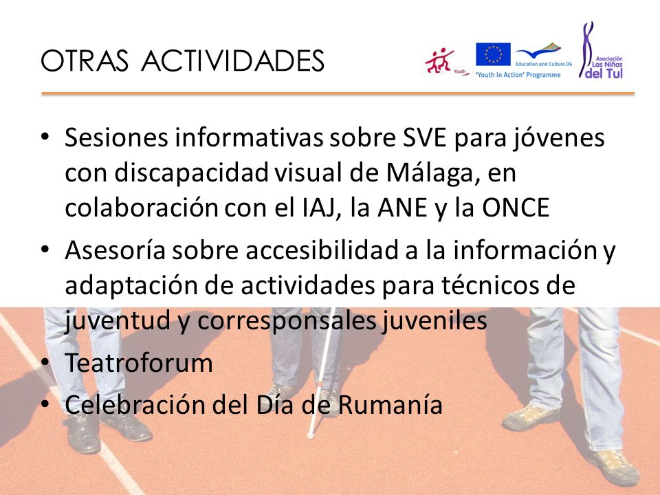 OTRAS ACTIVIDADES Sesiones informativas sobre SVE para jóvenes con discapacidad visual de Málaga, en colaboración con el IAJ, la ANE y la ONCE.