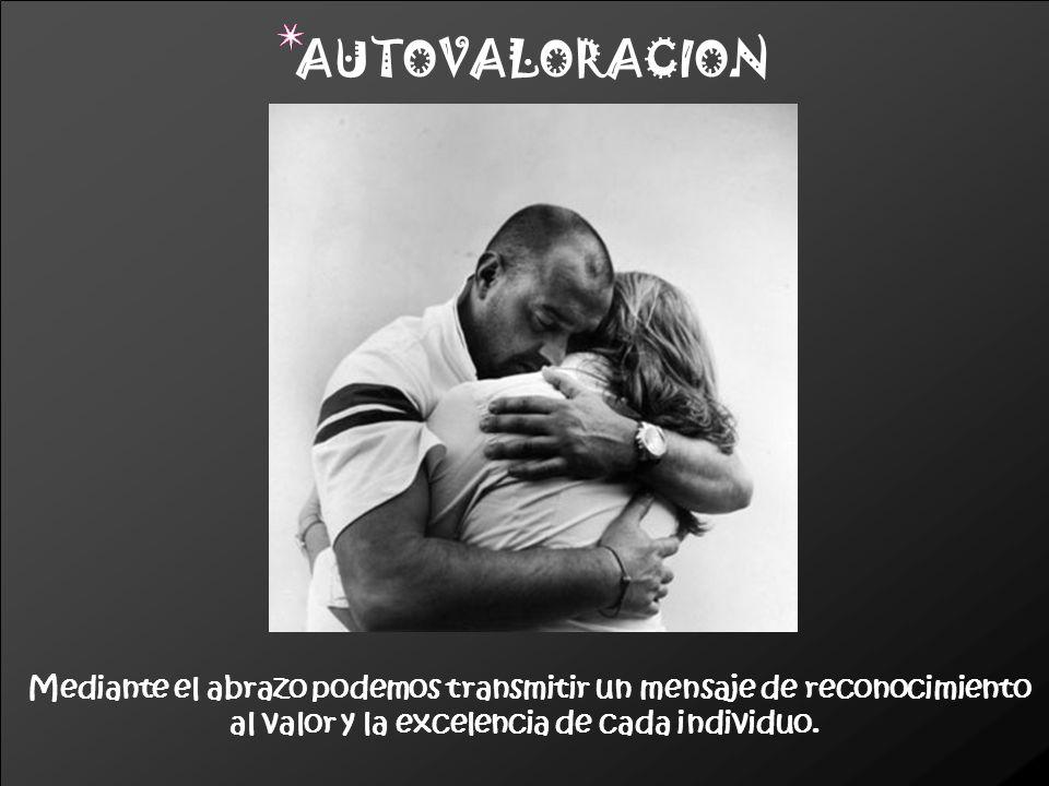 AUTOVALORACIONMediante el abrazo podemos transmitir un mensaje de reconocimiento.