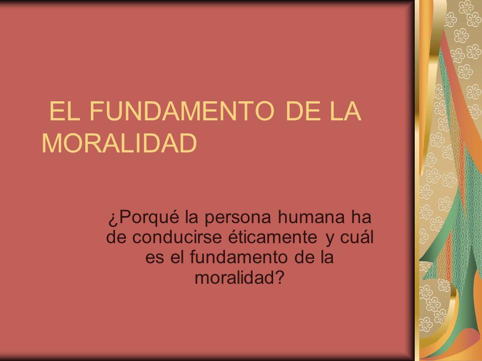 EL FUNDAMENTO DE LA MORALIDAD