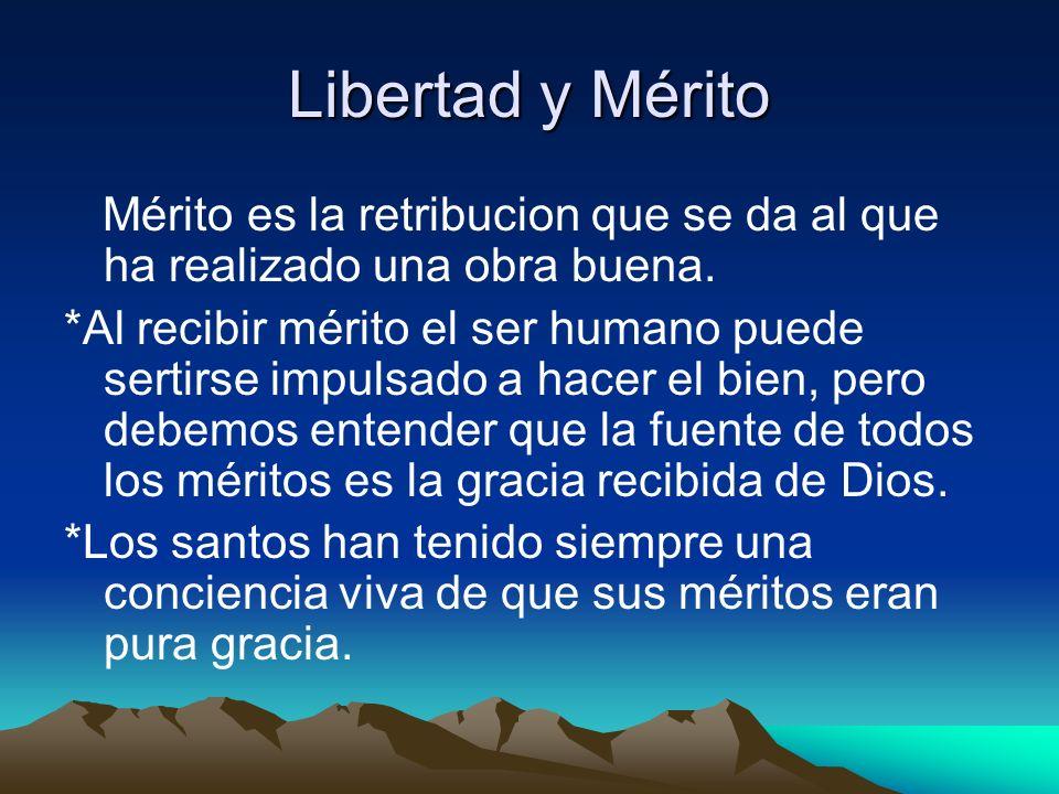 Libertad y Mérito Mérito es la retribucion que se da al que ha realizado una obra buena.