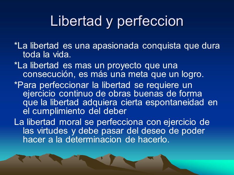 Libertad y perfeccion *La libertad es una apasionada conquista que dura toda la vida.