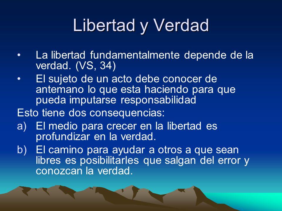 Libertad y Verdad La libertad fundamentalmente depende de la verdad. (VS, 34)