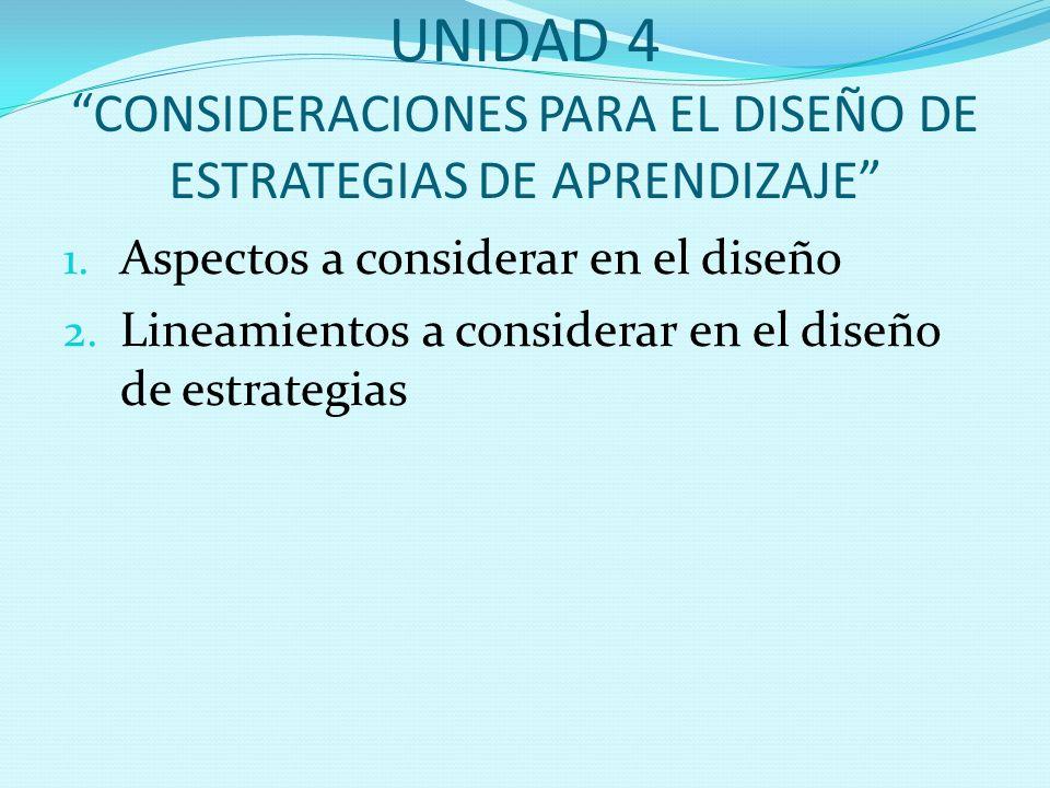 UNIDAD 4 CONSIDERACIONES PARA EL DISEÑO DE ESTRATEGIAS DE APRENDIZAJE