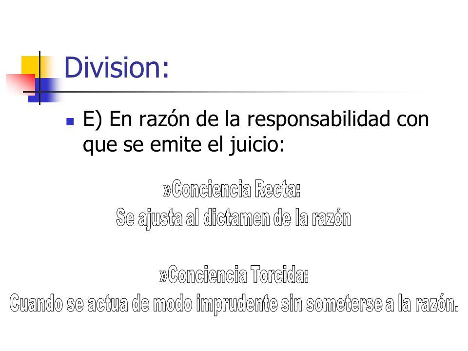 Division: E) En razón de la responsabilidad con que se emite el juicio: »Conciencia Recta: Se ajusta al dictamen de la razón.