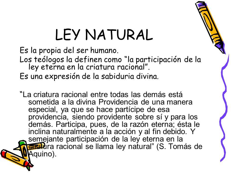 LEY NATURAL Es la propia del ser humano.