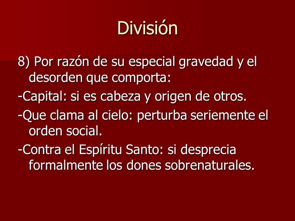 División 8) Por razón de su especial gravedad y el desorden que comporta: -Capital: si es cabeza y origen de otros.