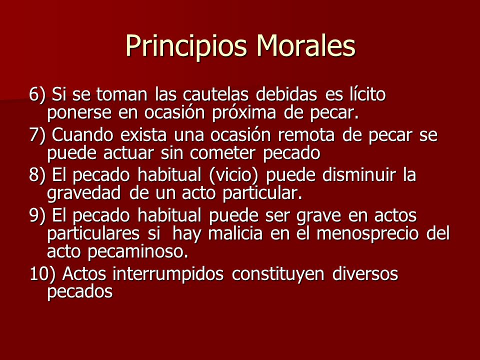 Principios Morales 6) Si se toman las cautelas debidas es lícito ponerse en ocasión próxima de pecar.