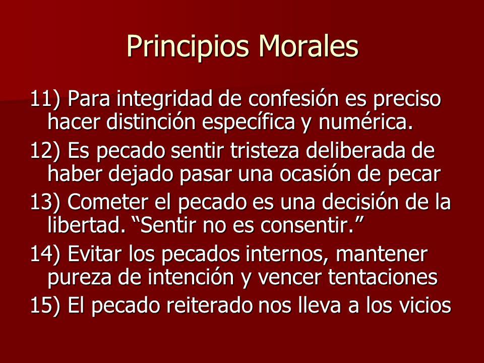 Principios Morales 11) Para integridad de confesión es preciso hacer distinción específica y numérica.