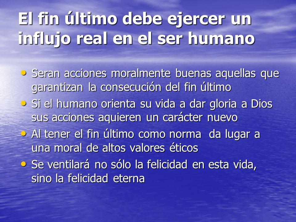 El fin último debe ejercer un influjo real en el ser humano