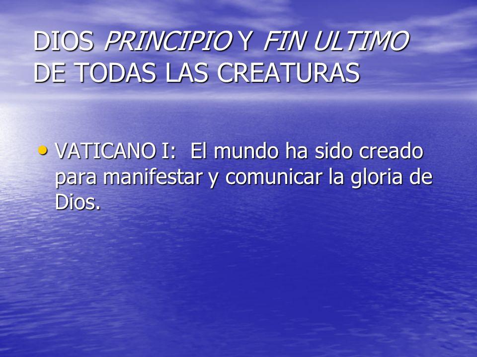 DIOS PRINCIPIO Y FIN ULTIMO DE TODAS LAS CREATURAS