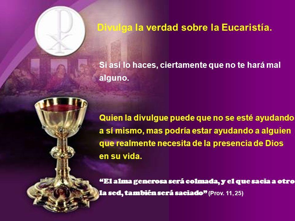 Divulga la verdad sobre la Eucaristía.