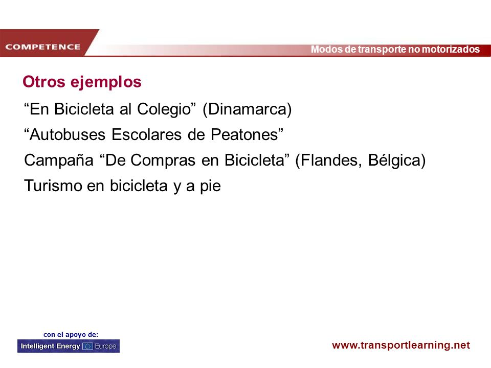 Otros ejemplos En Bicicleta al Colegio (Dinamarca) Autobuses Escolares de Peatones Campaña De Compras en Bicicleta (Flandes, Bélgica)
