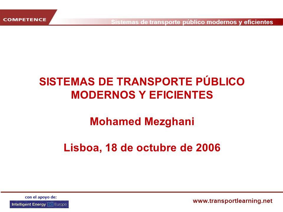SISTEMAS DE TRANSPORTE PÚBLICO MODERNOS Y EFICIENTES Mohamed Mezghani Lisboa, 18 de octubre de 2006