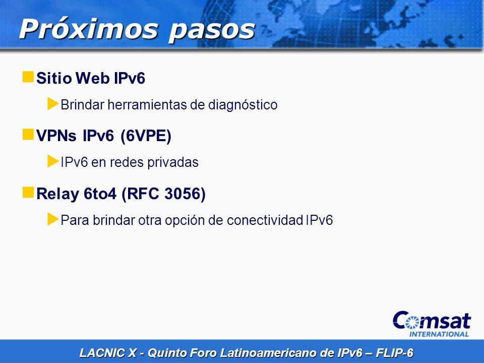 Próximos pasos Sitio Web IPv6 VPNs IPv6 (6VPE) Relay 6to4 (RFC 3056)