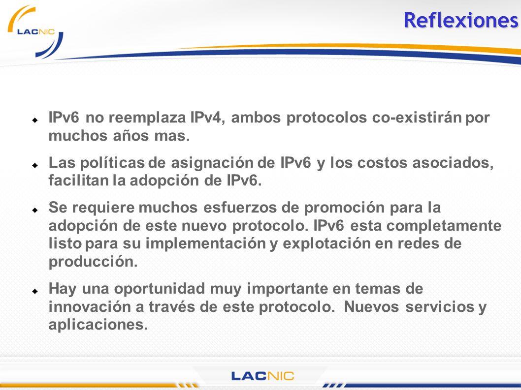 Reflexiones IPv6 no reemplaza IPv4, ambos protocolos co-existirán por muchos años mas.
