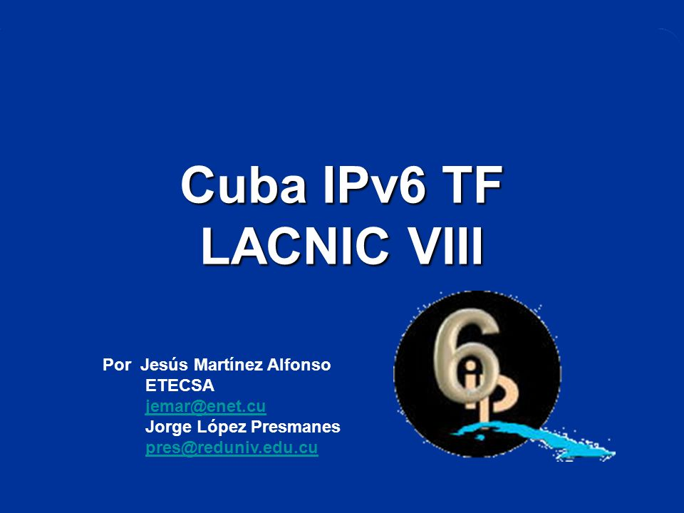 Cuba IPv6 TF LACNIC VIII Por Jesús Martínez Alfonso ETECSA
