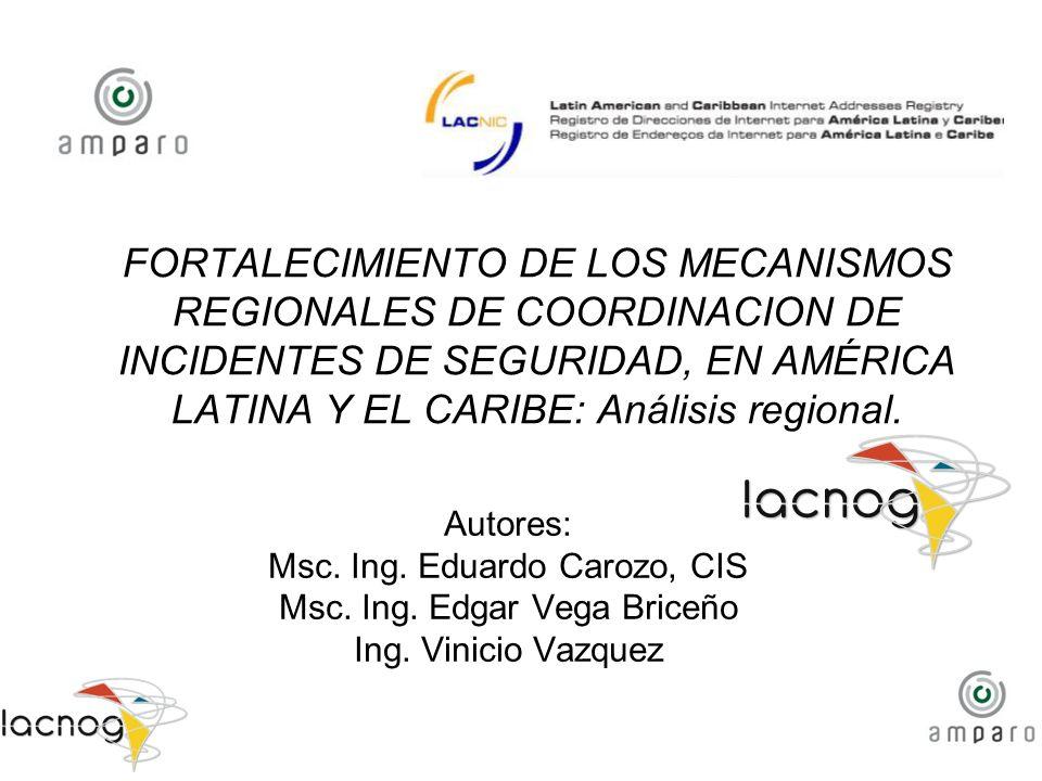 FORTALECIMIENTO DE LOS MECANISMOS REGIONALES DE COORDINACION DE INCIDENTES DE SEGURIDAD, EN AMÉRICA LATINA Y EL CARIBE: Análisis regional.