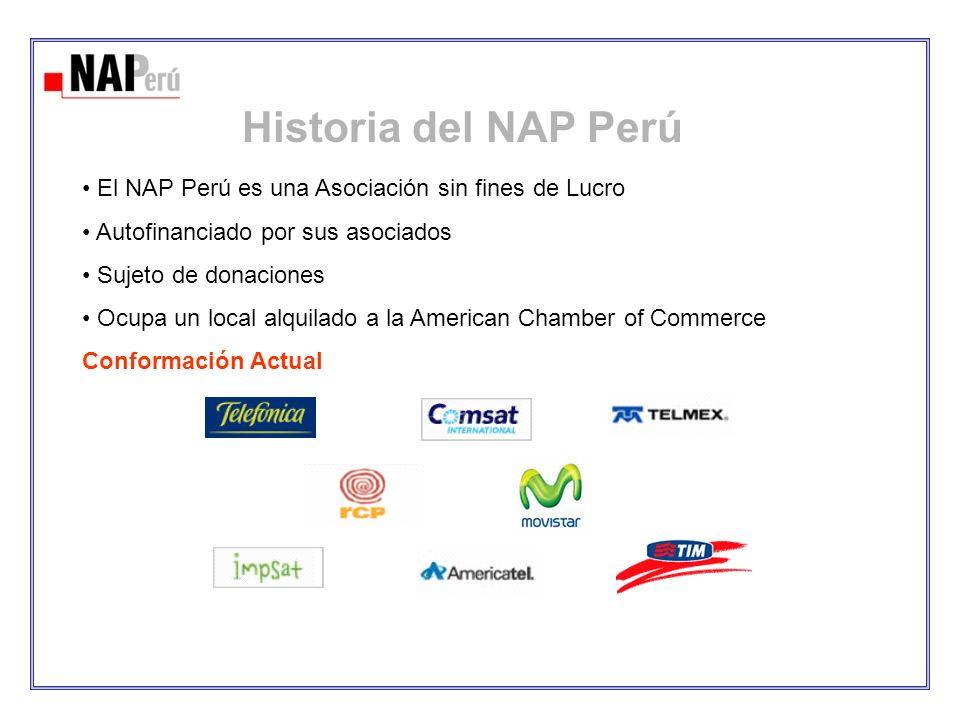 Historia del NAP Perú • El NAP Perú es una Asociación sin fines de Lucro. • Autofinanciado por sus asociados.